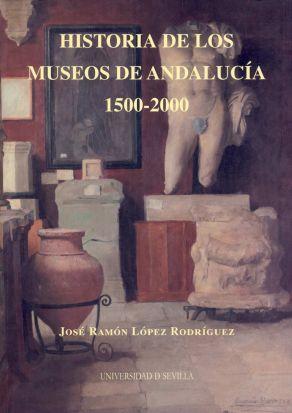 'Historia de los Museos de Andalucía 1500-2000', José Ramón López Rodríguez. /SA